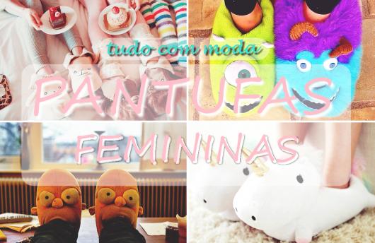 PANTUFAS FEMININAS: 65 Modelos Lindos Pra Escolher!