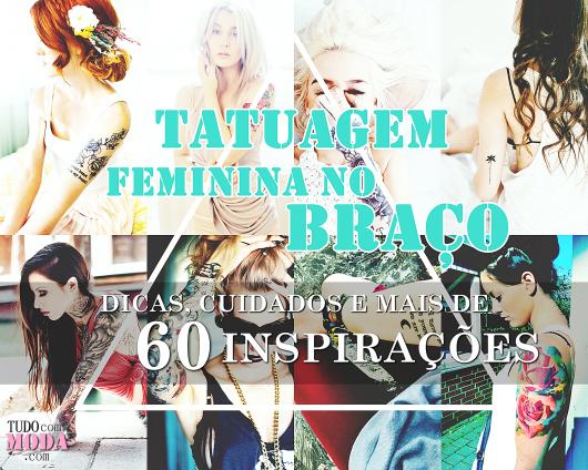 Tatuagens Femininas no Braço: Mais de 60 Inspirações!