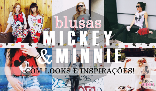 Blusa do Mickey e Minnie: DIY, Onde Comprar & Looks Para Se Inspirar!