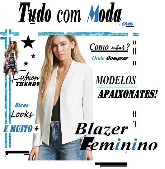 Blazer Feminino: 90 opções de looks incríveis, + Guia imperdível de Marcas e Preços!