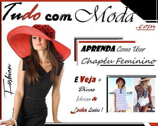 466fbd27bc44f Como Usar Chapéu Feminino – 70 Maneiras e Looks Apaixonantes!