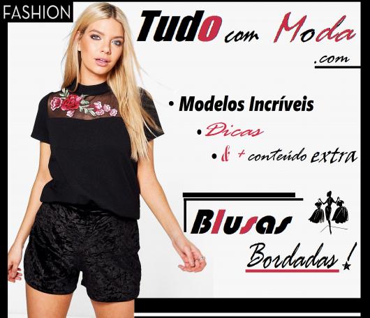 Blusas Bordadas – 55 Modelos Incríveis, Dicas & Como Fazer em Casa!